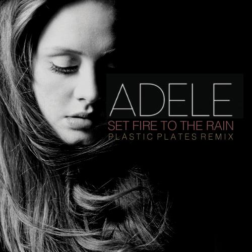 Adele – Set Fire To The Rain (Plastic Plates Remix)